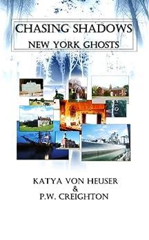 Chasing Shadows: New York Ghosts by [Von Heuser, Katya, Creighton, P.W.]
