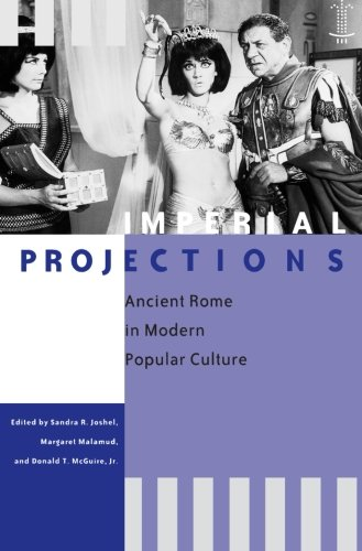 : Imperial Projections: Ancient Rome in Modern Popular Culture (Arethusa Books)