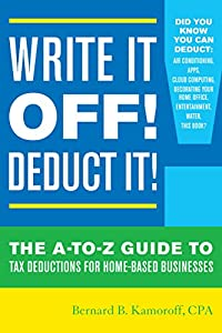 Write It Off! Deduct It!: The A-to-Z Guide to Tax Deductions for Home-Based Businesses by Taylor Trade Publishing