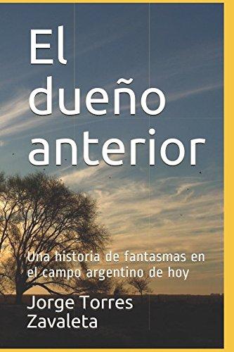 El dueño anterior Una historia de fantasmas en el campo argentino de hoy  [Torres Zavaleta, Jorge] (Tapa Blanda)