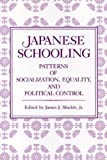 Japanese Schooling: Patterns of Socialization, Equality, and Political Control