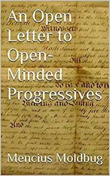 An Open Letter to Open-Minded Progressives by [Moldbug, Mencius]