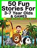 50 Fun Stories for 3-7 Year Olds & Games (Children's Picture Book Perfect for Bedtime & Young Readers)