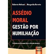 Assédio Moral. Gestão por Humilhação
