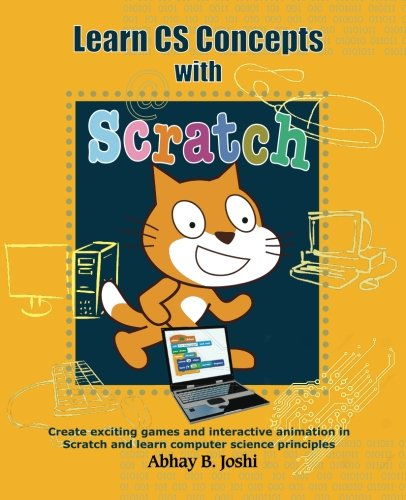 Learn CS Concepts with Scratch: Create exciting games and animation in Scratch and learn Computer Science principles
