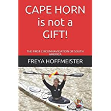 CAPE HORN is not a GIFT!: The First Circumnavigation of South America