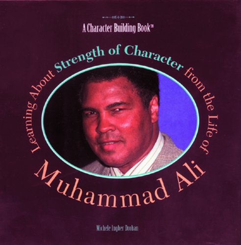 Learning About Strength of Character from the Life of Muhammad Ali (Character Building Book)