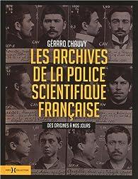 Les archives de la police scientifique française : Des origines à nos jours par Gérard Chauvy