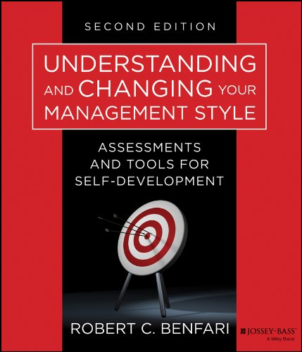Understanding and Changing Your Management Style: Assessments and Tools for Self Development
