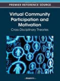 Virtual Community Participation and Motivation : Cross-Disciplinary Theories, , 1466603127