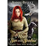 A Heart in Sun and Shadow (Cymru That Was Book 1) ~ Annie Bellet
