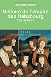 Histoire de l'empire des Habsbourg : Tome 1, 1273-1665