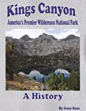 img - for Kings Canyon, America's Premier National Park; A History book / textbook / text book