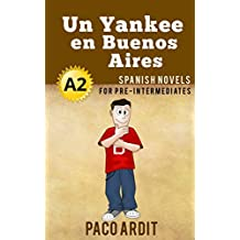 Spanish Novels: Un Yankee en Buenos Aires (Short Stories for Pre Intermediates A2) (Spanish Edition)