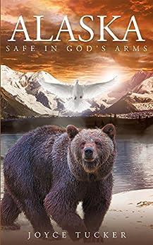 Alaska Safe In Gods Arms by [Tucker, Joyce]