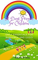 31 Days Prayers for Child: Daily Essentials for Blessings and God's Grace