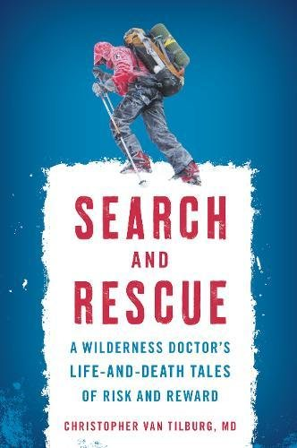 [E.b.o.o.k] Search and Rescue: A Wilderness Doctor's Life-and-Death Tales of Risk and Reward T.X.T
