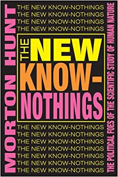 The New Know-nothings: Political Foes of the Scientific Study of Human Nature