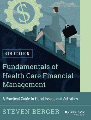 Fundamentals of Health Care Financial Management: A Practical Guide to Fiscal Issues and Activities, 4th Edition (Jossey-Bass Public Health) ()