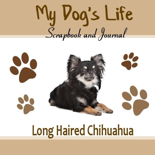 Download My Dog's Life Scrapbook and Journal Long Haired Chihuahua: Photo Journal, Keepsake Book and Record Keeper for your dog ebook