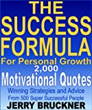The Success Formula For Personal Growth: 2,000 Motivational Quotes, Winning Strategies and Advice From 500 Super Successful People
