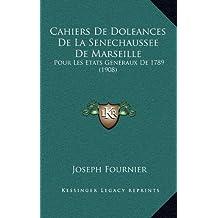 Cahiers de Doleances de La Senechaussee de Marseille: Pour Les Etats Generaux de 1789 (1908)