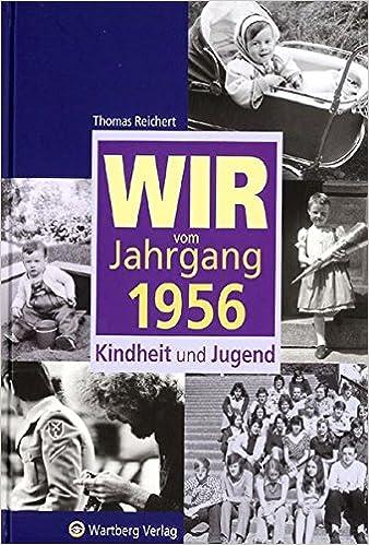 Wir Vom Jahrgang 1956 Kindheit Und Jugend Jahrgangsbande Amazon De Thomas Reichert Bucher