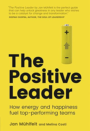 The Positive Leader: How Energy and Happiness Fuel Top-Performing Teams pdf epub