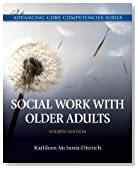 Social Work with Older Adults (4th Edition) (Advancing Core Competencies)