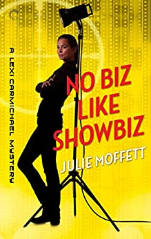 No Biz Like Showbiz: A Lexi Carmichael Mystery, Book Four by [Moffett, Julie]