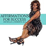 Affirmations for Success | Michelle A. Roberts M.A.