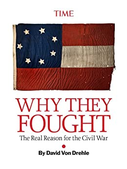 Why They Fought: The Real Reason for the Civil War (Kindle Single) by [Von Drehle, David]