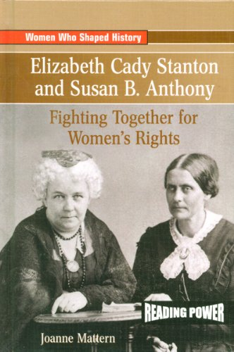 Elizabeth Cady Stanton and Susan B. Anthony: Fighting Together for Women's Rights (Women Who Shaped History)