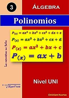 Polinomios: Álgebra (Las matemáticas son fáciles nº 3) (Spanish Edition) by [Ramírez, Christiam Manuel Huertas]