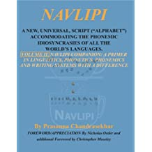 "Navlipi Vol 2: A New Universal Script (""Alphabet"") Accommodating The Phonemic Idiosyncrasies Of All The World's Languages."