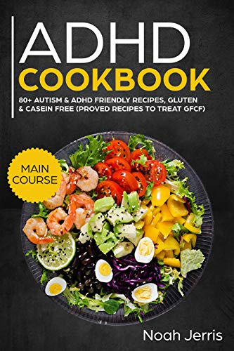 ADHD Cookbook: MAIN COURSE – 80+ Effective recipes designed to improve focus, self control and execution skills (Autism & ADD friendly recipes) by Noah Jerris