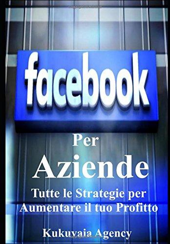Download Facebook per Aziende: Tutte le strategie e trucchi per aumentare il tuo profitto con facebook (Italian Edition) pdf epub