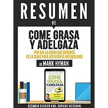 """Resumen De """"Come Grasa Y Adelgaza: Por Que La Grasa Que Comemos Es La Clave Para Acelerar El Metabolismo - De Mark Hyman"""" (Spanish Edition)"""