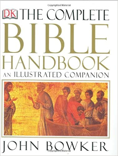 The Complete Bible Handbook: An Illustrated Companion: John Bowker ...