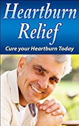 Heartburn Relief (Health and Welness Book 1) (English Edition)