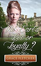 The Earl's Love or Loyalty?: (Clean & Wholesome Regency Romance Book)