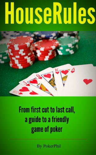 House Rules: From first cut to last call, a guide to a friendly game of poker. (House Rules Poker)