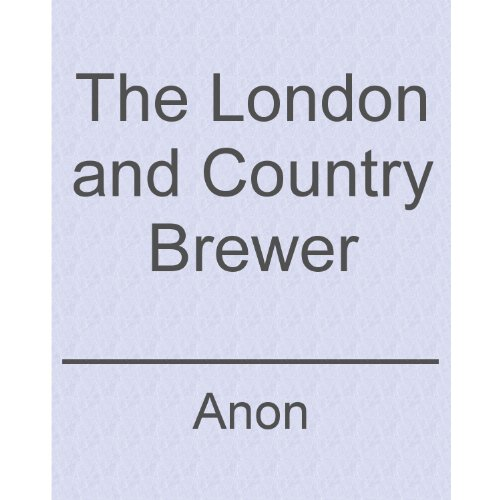 The London and Country Brewer 1736 (illustrated)