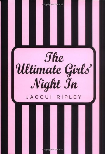 The Ultimate Girls' Night In by Ripley, Jacqui published by Piatkus (2006)