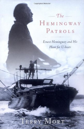 (The Hemingway Patrols: Ernest Hemingway and His Hunt for U-Boats )