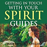 Getting in Touch with Your Spirit Guides | James David Rockefeller