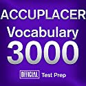 Official ACCUPLACER Vocabulary 3000: Become a True Master of ACCUPLACER Vocabulary...Quickly and Effectively! Audiobook by  Official Test Prep Content Team Narrated by Jared Pike, Daniela Dilorio