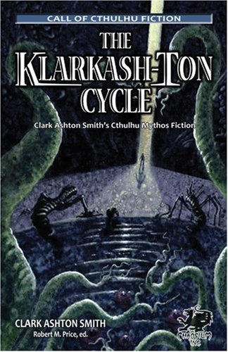 The Klarkash-Ton Cycle: The Lovecraftian Fiction of Clark Ashton Smith (Chaosium Fiction) (Call of Cthulhu Fiction)