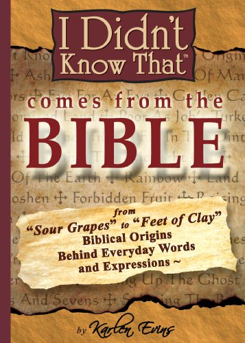 I Didn't Know That Comes From The Bible: From Sour Grapes to Feet Of Clay, The Biblical Origins Behind Our Everyday Words and Expressions (Verses Eve Bible Christmas)