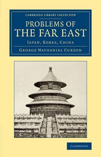 Problems of the Far East: Japan, Korea, China (Cambridge Library Collection - East and South-East Asian History)